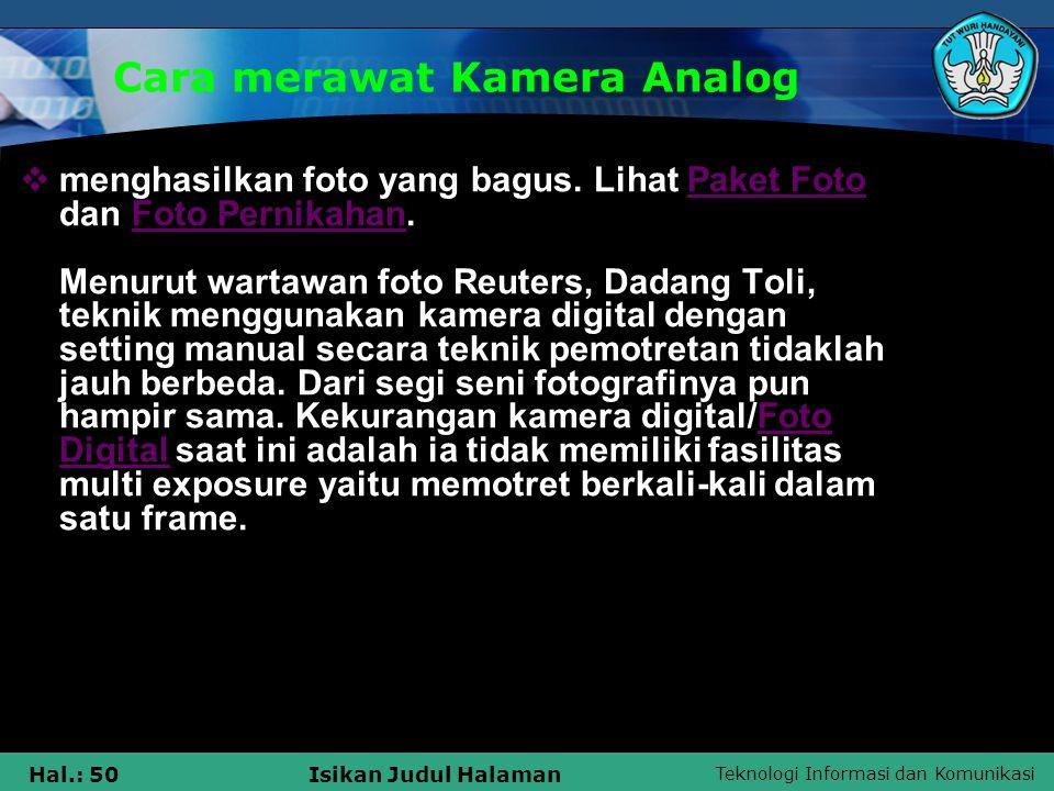 Teknologi Informasi dan Komunikasi Hal.: 50Isikan Judul Halaman Cara merawat Kamera Analog  menghasilkan foto yang bagus. Lihat Paket Foto dan Foto P