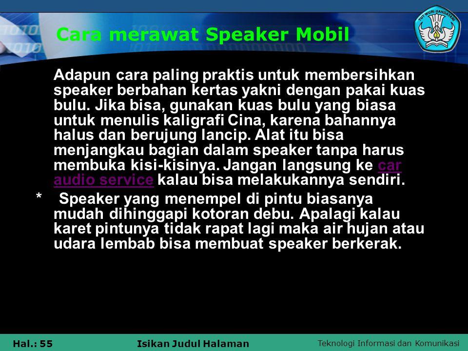 Teknologi Informasi dan Komunikasi Hal.: 55Isikan Judul Halaman Cara merawat Speaker Mobil Adapun cara paling praktis untuk membersihkan speaker berba