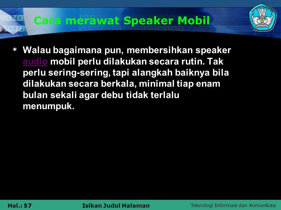 Teknologi Informasi dan Komunikasi Hal.: 57Isikan Judul Halaman Cara merawat Speaker Mobil * Walau bagaimana pun, membersihkan speaker audio mobil per
