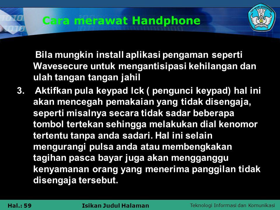 Teknologi Informasi dan Komunikasi Hal.: 59Isikan Judul Halaman Cara merawat Handphone Bila mungkin install aplikasi pengaman seperti Wavesecure untuk