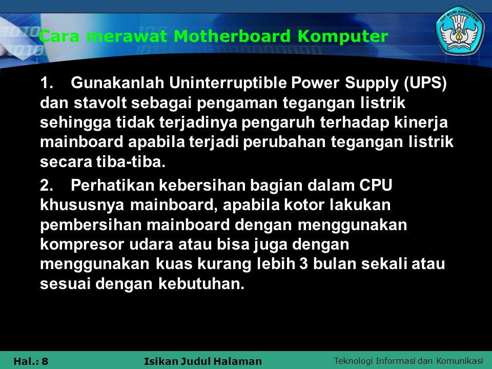 Teknologi Informasi dan Komunikasi Hal.: 8Isikan Judul Halaman 1.Gunakanlah Uninterruptible Power Supply (UPS) dan stavolt sebagai pengaman tegangan l