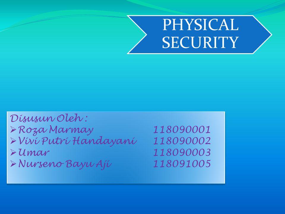 Physical Security Lapisan keamanan pertama yang harus diperhitungkan adalah keamanan secara fisik dalam sistem komputer.