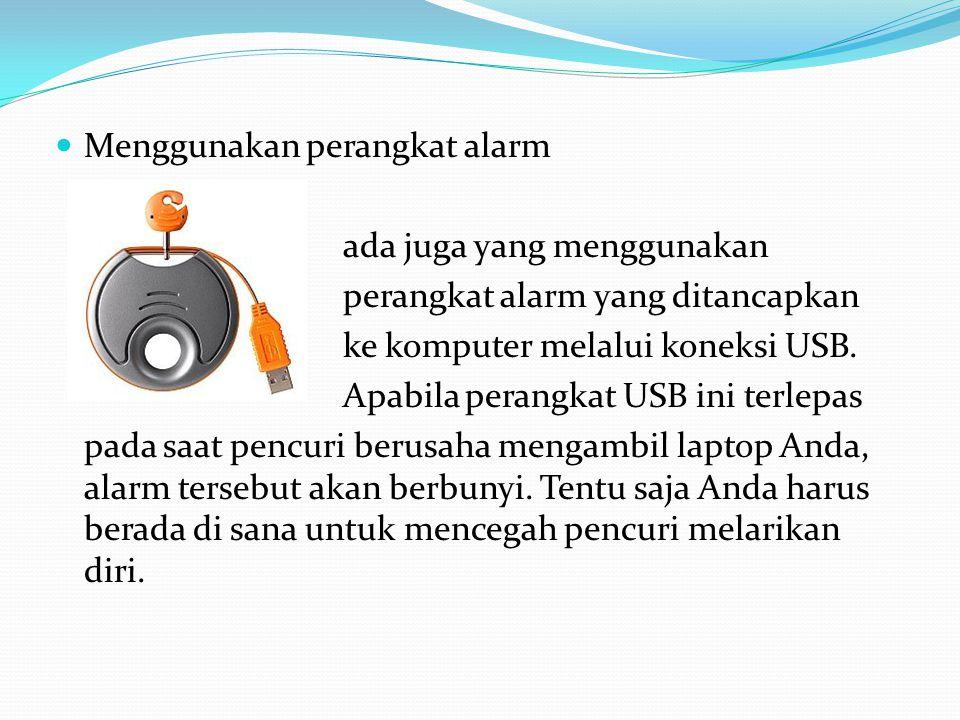  Menggunakan perangkat alarm ada juga yang menggunakan perangkat alarm yang ditancapkan ke komputer melalui koneksi USB.