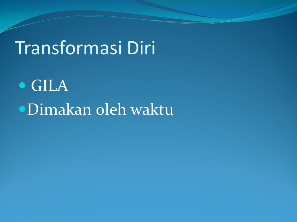 Transformasi Diri  GILA  Dimakan oleh waktu