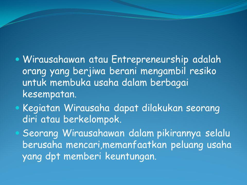  Wirausahawan atau Entrepreneurship adalah orang yang berjiwa berani mengambil resiko untuk membuka usaha dalam berbagai kesempatan.  Kegiatan Wirau