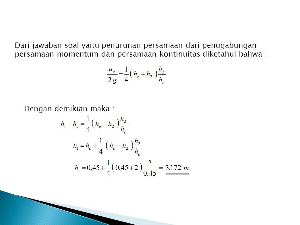 Dari jawaban soal yaitu penurunan persamaan dari penggabungan persamaan momentum dan persamaan kontinuitas diketahui bahwa : Dengan demikian maka :