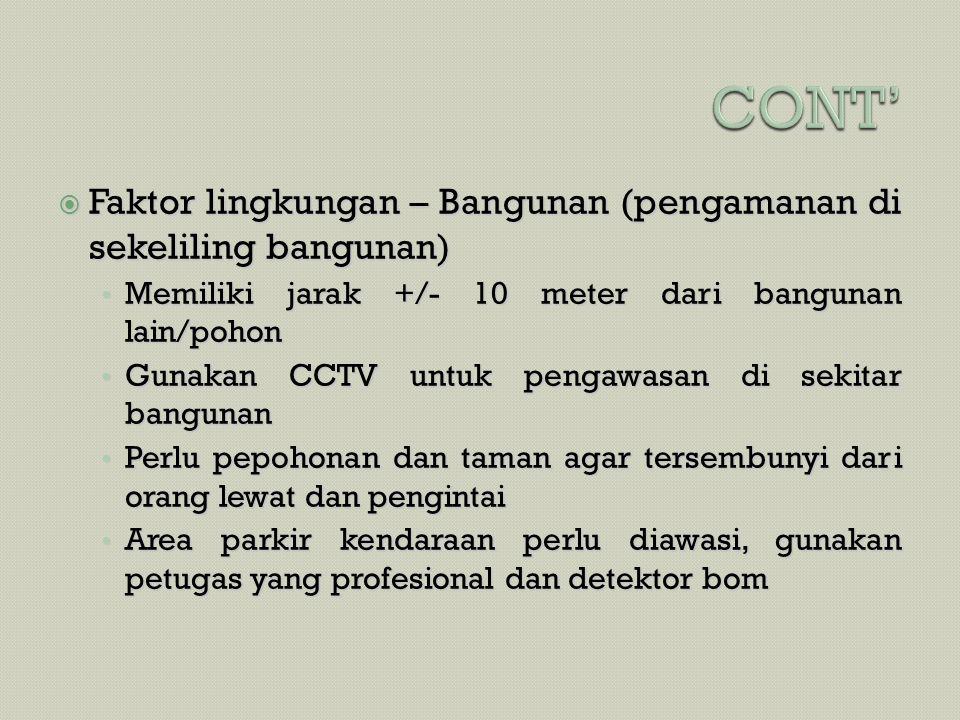  Faktor lingkungan – Bangunan (pengamanan di sekeliling bangunan) • Memiliki jarak +/- 10 meter dari bangunan lain/pohon • Gunakan CCTV untuk pengawa