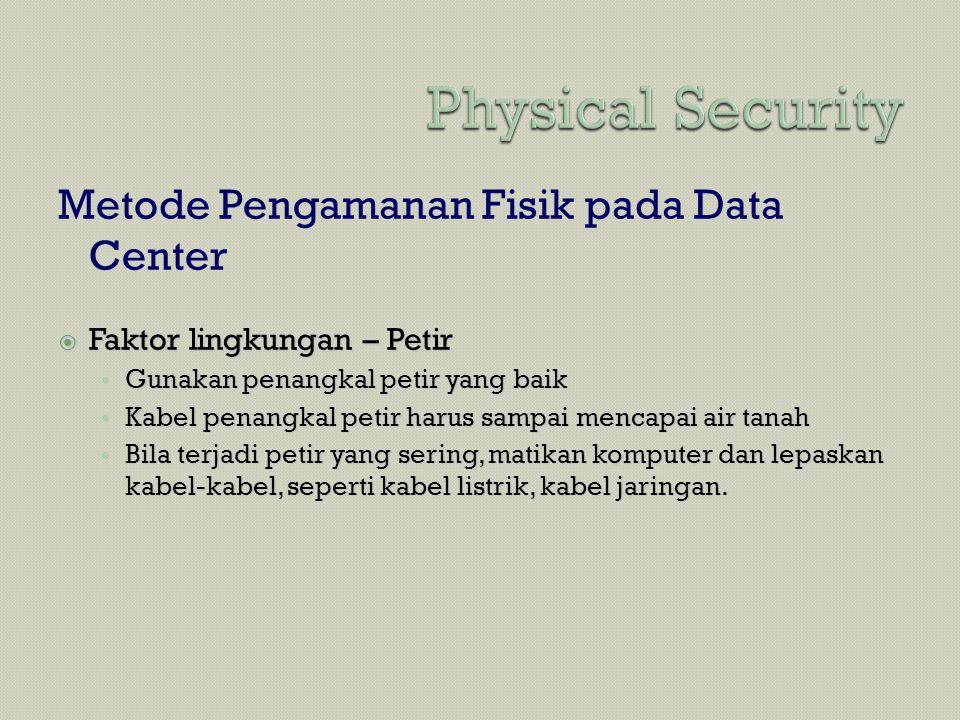 Metode Pengamanan Fisik pada Data Center  Faktor lingkungan – Petir • Gunakan penangkal petir yang baik • Kabel penangkal petir harus sampai mencapai
