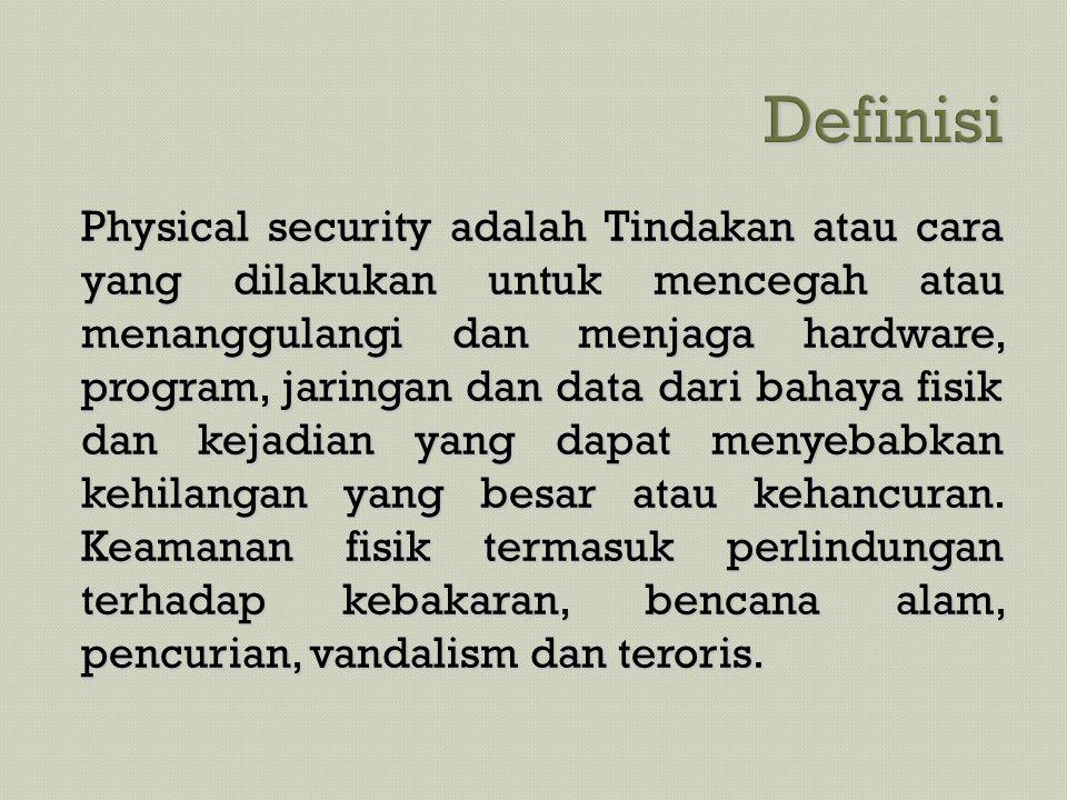 Physical security adalah Tindakan atau cara yang dilakukan untuk mencegah atau menanggulangi dan menjaga hardware, program, jaringan dan data dari bah