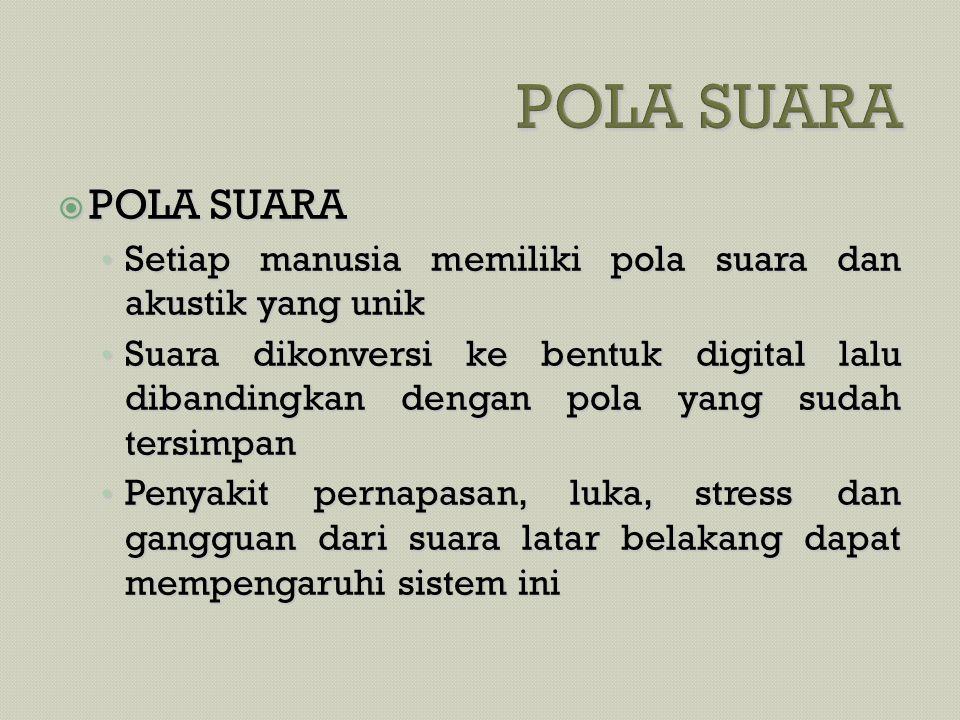  POLA SUARA • Setiap manusia memiliki pola suara dan akustik yang unik • Suara dikonversi ke bentuk digital lalu dibandingkan dengan pola yang sudah