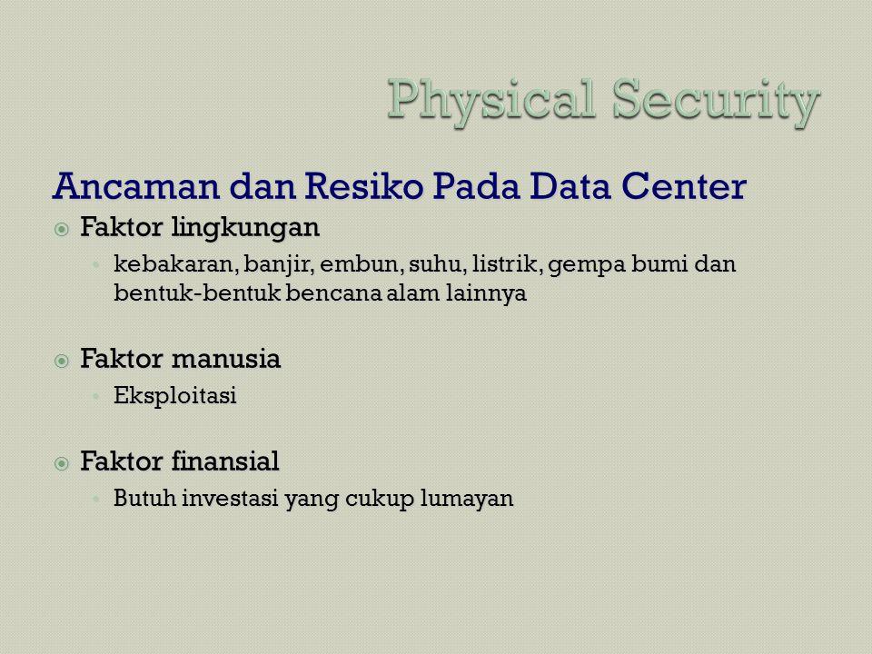 Ancaman dan Resiko Pada Data Center  Faktor lingkungan • kebakaran, banjir, embun, suhu, listrik, gempa bumi dan bentuk-bentuk bencana alam lainnya 