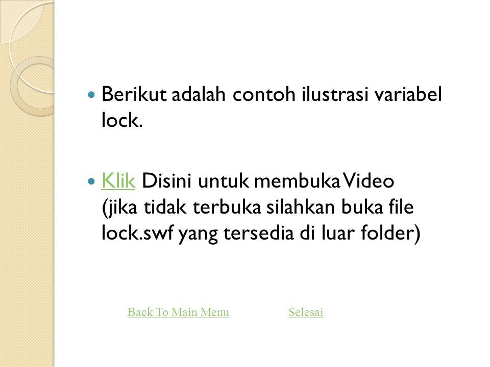  Berikut adalah contoh ilustrasi variabel lock.  Klik Disini untuk membuka Video (jika tidak terbuka silahkan buka file lock.swf yang tersedia di lu