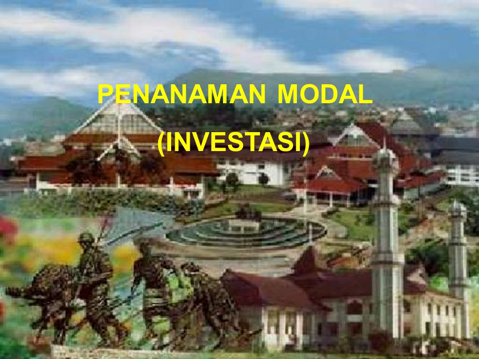 PENANAMAN MODAL (INVESTASI)