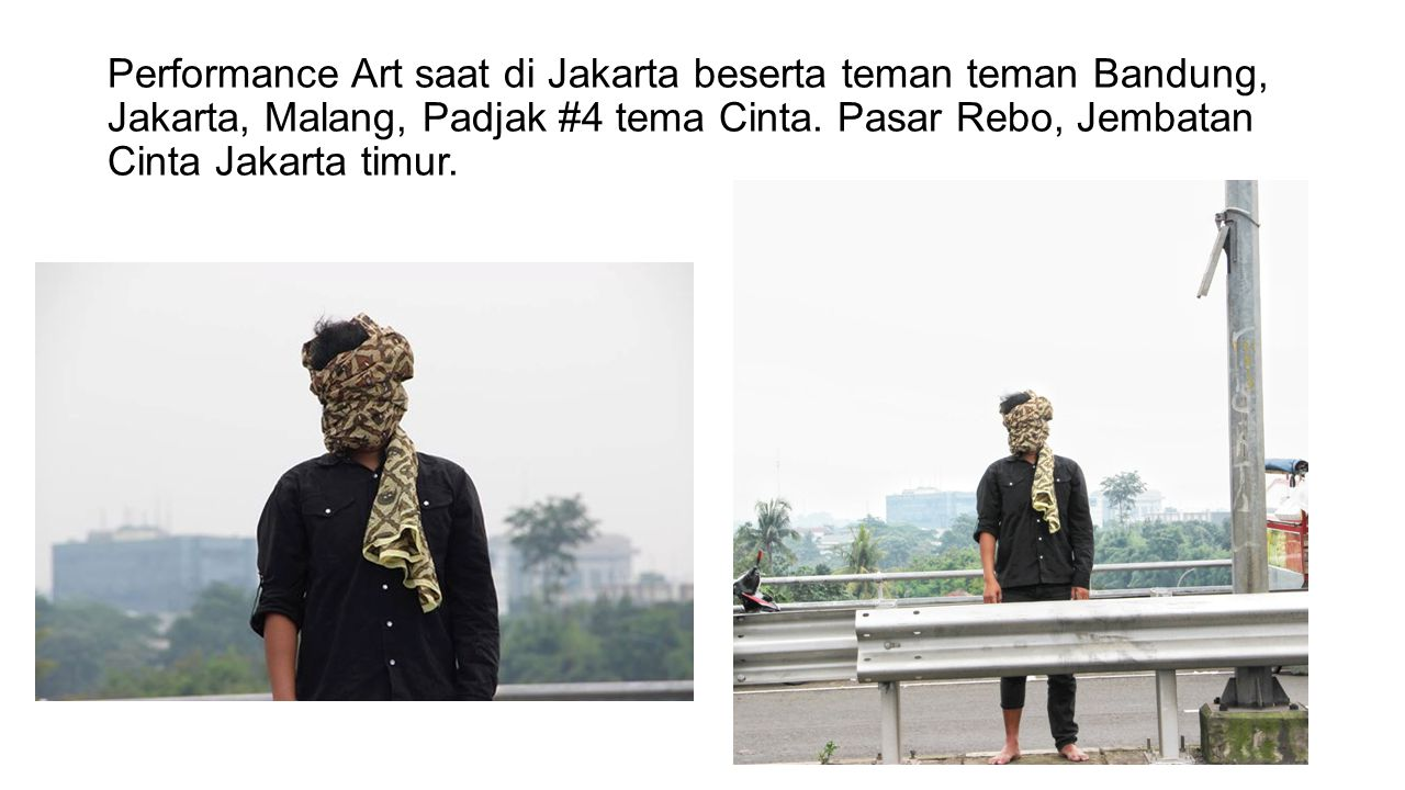 Performance Art saat di Jakarta beserta teman teman Bandung, Jakarta, Malang, Padjak #4 tema Cinta. Pasar Rebo, Jembatan Cinta Jakarta timur.