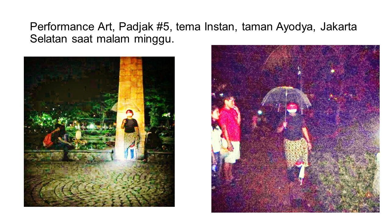 Performance Art, Padjak #5, tema Instan, taman Ayodya, Jakarta Selatan saat malam minggu.