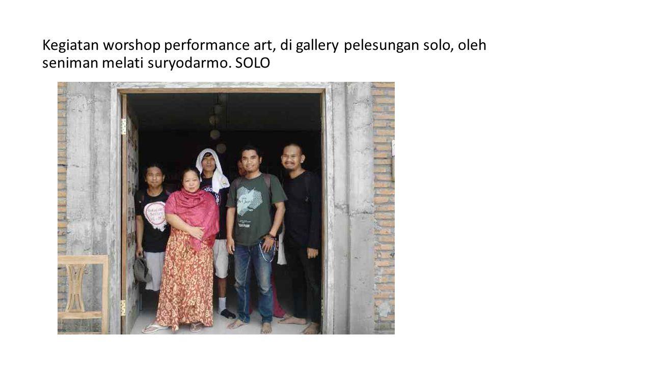Kegiatan worshop performance art, di gallery pelesungan solo, oleh seniman melati suryodarmo. SOLO