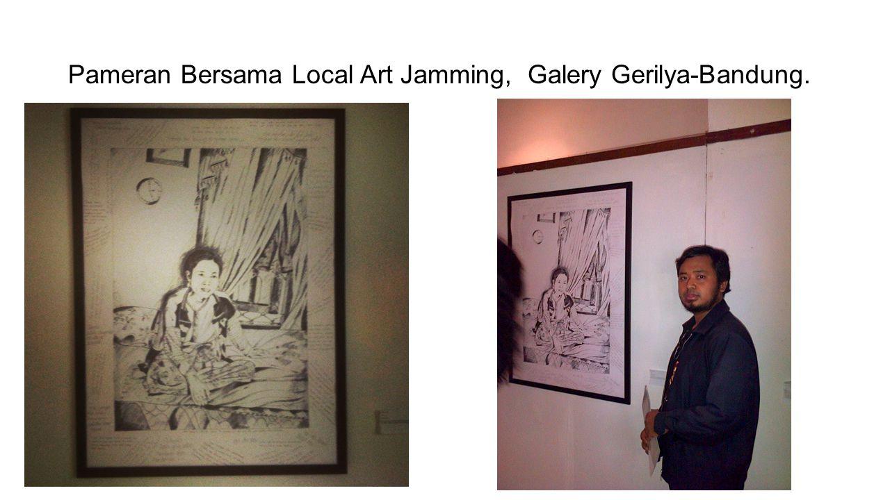 Pameran Bersama Local Art Jamming, Galery Gerilya-Bandung.