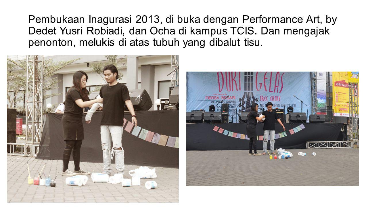 Pembukaan Inagurasi 2013, di buka dengan Performance Art, by Dedet Yusri Robiadi, dan Ocha di kampus TCIS. Dan mengajak penonton, melukis di atas tubu