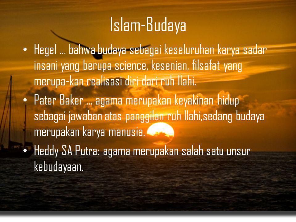 Islam-Budaya • Hegel … bahwa budaya sebagai keseluruhan karya sadar insani yang berupa science, kesenian, filsafat yang merupa-kan realisasi diri dari