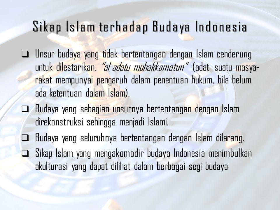 """Sikap Islam terhadap Budaya Indonesia  Unsur budaya yang tidak bertentangan dengan Islam cenderung untuk dilestarikan. """"al adatu muhakkamatun"""" (adat"""