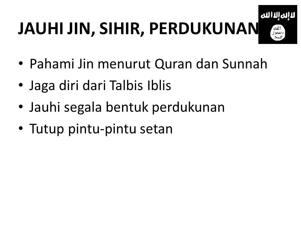 JAUHI JIN, SIHIR, PERDUKUNAN • Pahami Jin menurut Quran dan Sunnah • Jaga diri dari Talbis Iblis • Jauhi segala bentuk perdukunan • Tutup pintu-pintu
