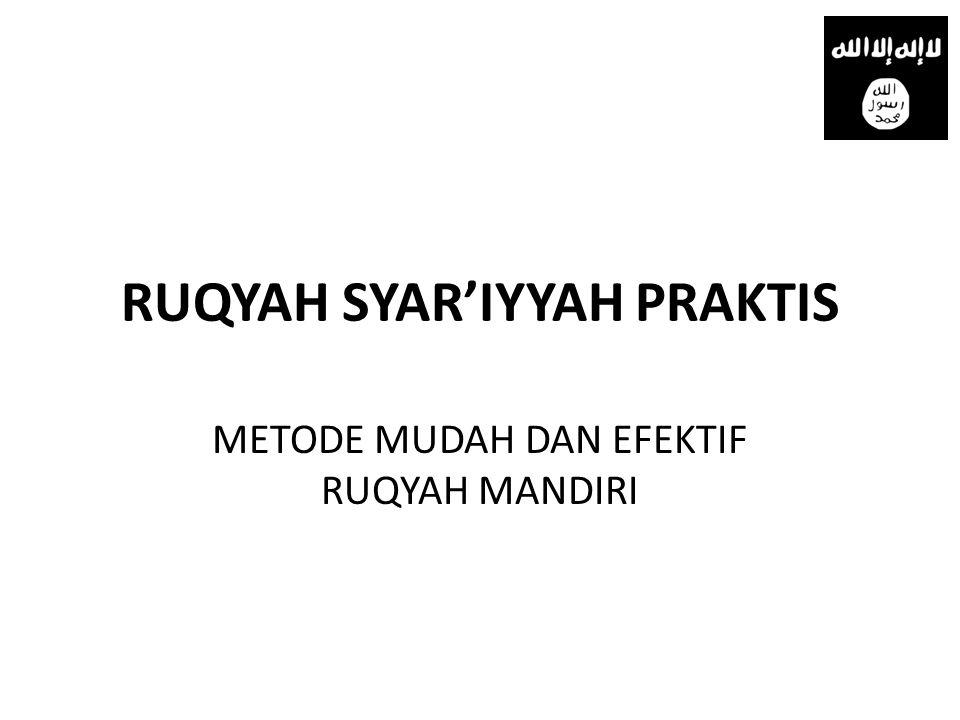 RUQYAH SYAR'IYYAH PRAKTIS METODE MUDAH DAN EFEKTIF RUQYAH MANDIRI