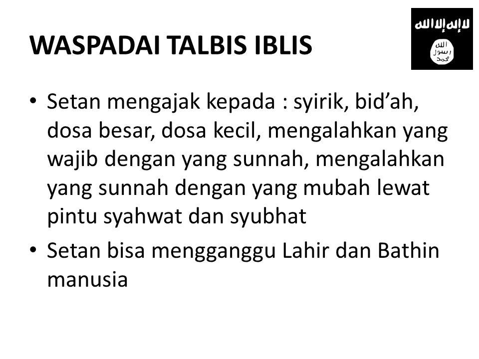 WASPADAI TALBIS IBLIS • Setan mengajak kepada : syirik, bid'ah, dosa besar, dosa kecil, mengalahkan yang wajib dengan yang sunnah, mengalahkan yang su