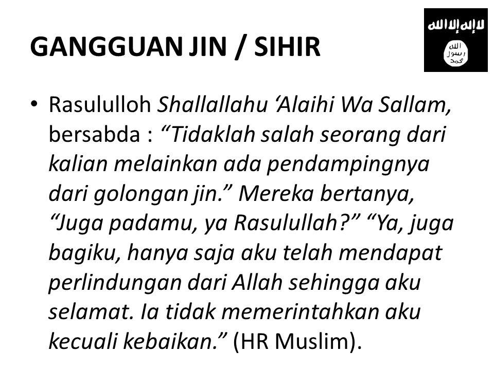 """GANGGUAN JIN / SIHIR • Rasululloh Shallallahu 'Alaihi Wa Sallam, bersabda : """"Tidaklah salah seorang dari kalian melainkan ada pendampingnya dari golon"""