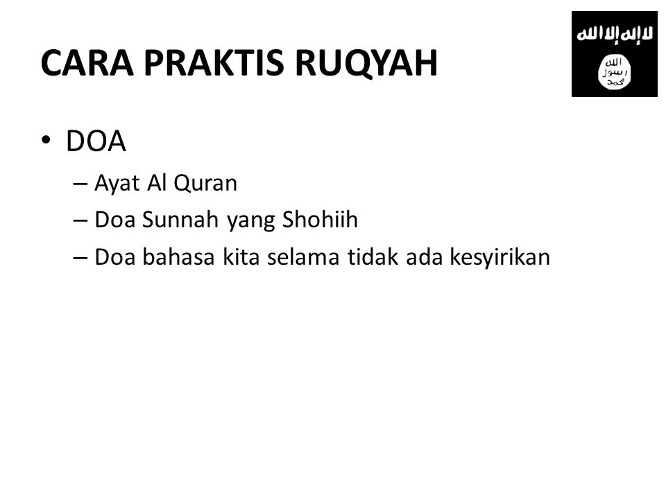 CARA PRAKTIS RUQYAH • DOA – Ayat Al Quran – Doa Sunnah yang Shohiih – Doa bahasa kita selama tidak ada kesyirikan