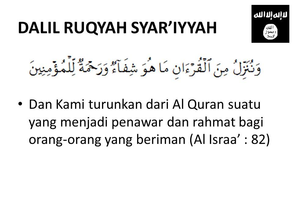 DALIL RUQYAH SYAR'IYYAH • Dan Kami turunkan dari Al Quran suatu yang menjadi penawar dan rahmat bagi orang-orang yang beriman (Al Israa' : 82)