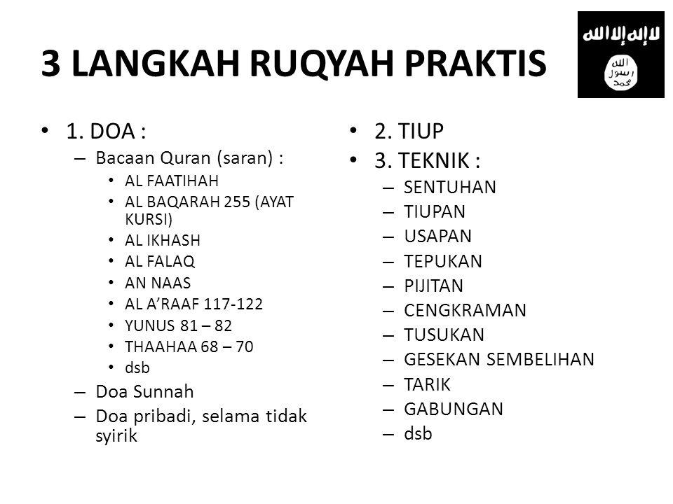 3 LANGKAH RUQYAH PRAKTIS • 1. DOA : – Bacaan Quran (saran) : • AL FAATIHAH • AL BAQARAH 255 (AYAT KURSI) • AL IKHASH • AL FALAQ • AN NAAS • AL A'RAAF