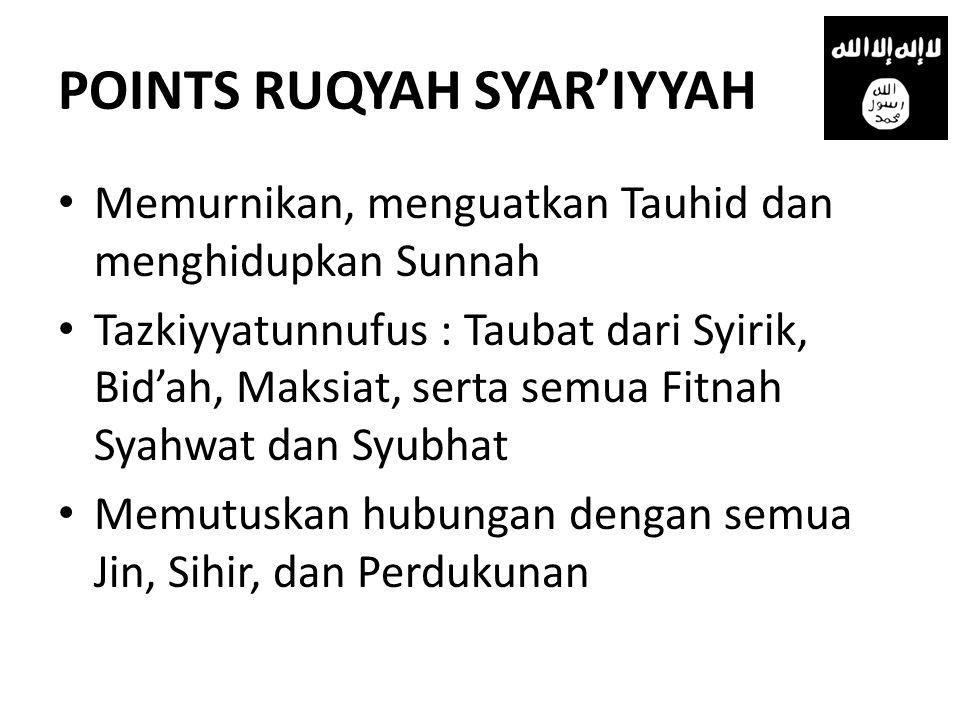 POINTS RUQYAH SYAR'IYYAH • Memurnikan, menguatkan Tauhid dan menghidupkan Sunnah • Tazkiyyatunnufus : Taubat dari Syirik, Bid'ah, Maksiat, serta semua
