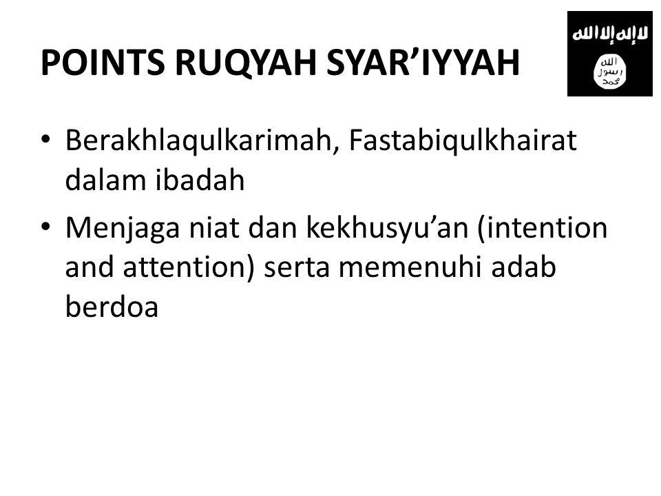 POINTS RUQYAH SYAR'IYYAH • Berakhlaqulkarimah, Fastabiqulkhairat dalam ibadah • Menjaga niat dan kekhusyu'an (intention and attention) serta memenuhi