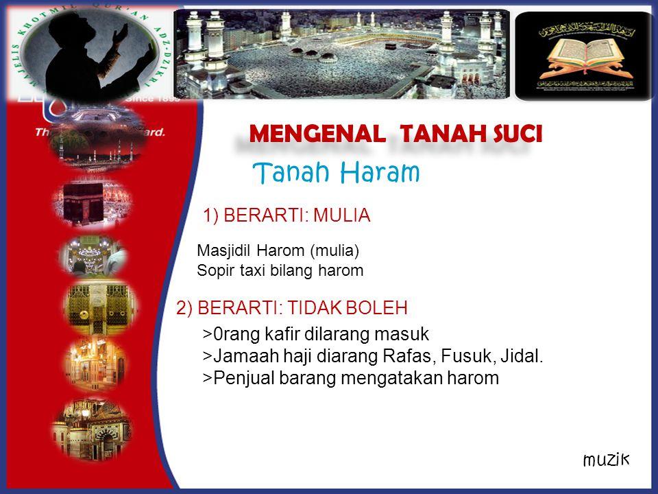 MENGENAL TANAH SUCI Tanah Haram >0rang kafir dilarang masuk >Jamaah haji diarang Rafas, Fusuk, Jidal.