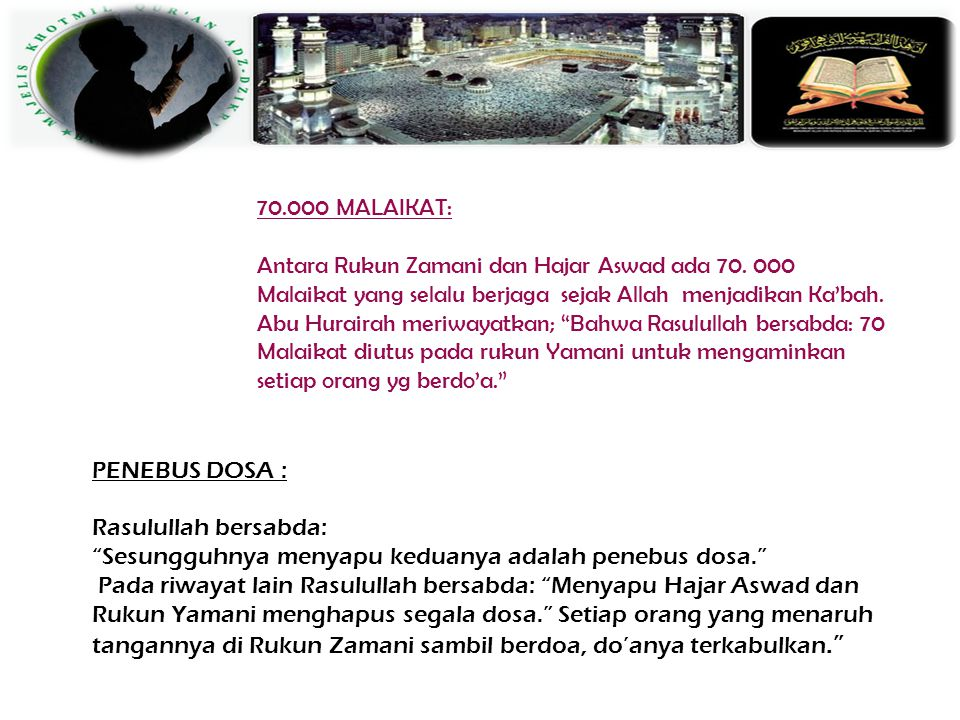 Pojok Ka'bah sebelum Hajar Aswad, tempat yang sangat istimewa dan dimuliakan Allah. KEUTAMAANNYA Rasulullah senantiasa menjamahnya. Ibnu Umar meriwaya