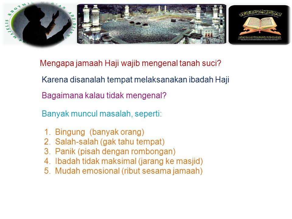 MENGENAL TANAH SUCI Tanah Haram >0rang kafir dilarang masuk >Jamaah haji diarang Rafas, Fusuk, Jidal. >Penjual barang mengatakan harom 2) BERARTI: TID