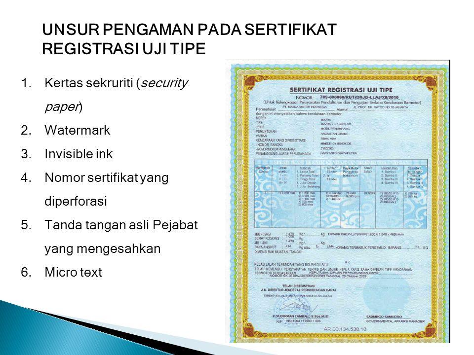 UNSUR PENGAMAN PADA SERTIFIKAT REGISTRASI UJI TIPE 1.Kertas sekruriti (security paper) 2.Watermark 3.Invisible ink 4.Nomor sertifikat yang diperforasi
