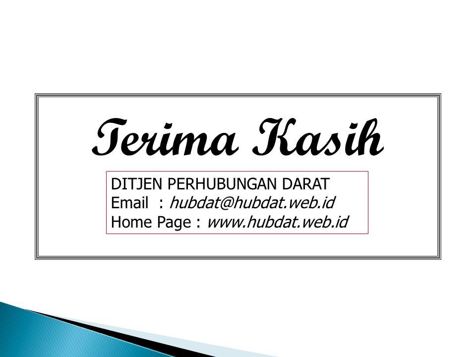Terima Kasih DITJEN PERHUBUNGAN DARAT Email: hubdat@hubdat.web.id Home Page : www.hubdat.web.id