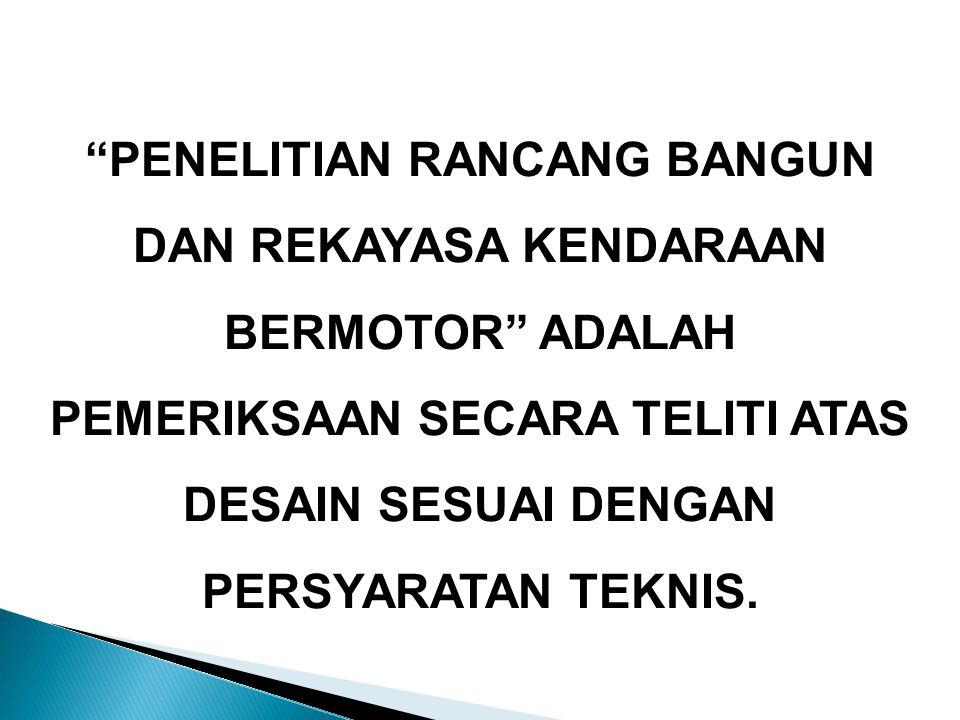 • Kendaraan Bermotor, Rumah-rumah, bak muatan, Kereta Gandengan, Kereta Tempelan, dan Kendaraan Bermotor yang dimodifikasi yang telah dilakukan registrasi Uji Tipe diberikan sertifikat registrasi Uji Tipe.