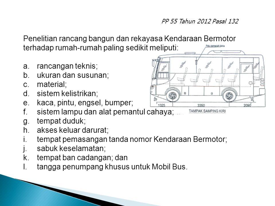 PP 55 Tahun 2012 Pasal 132 Penelitian rancang bangun dan rekayasa Kendaraan Bermotor terhadap rumah-rumah paling sedikit meliputi: a.rancangan teknis;