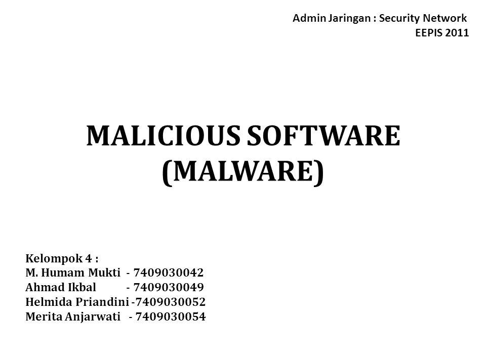 MALICIOUS SOFTWARE (MALWARE) Kelompok 4 : M. Humam Mukti - 7409030042 Ahmad Ikbal - 7409030049 Helmida Priandini -7409030052 Merita Anjarwati - 740903