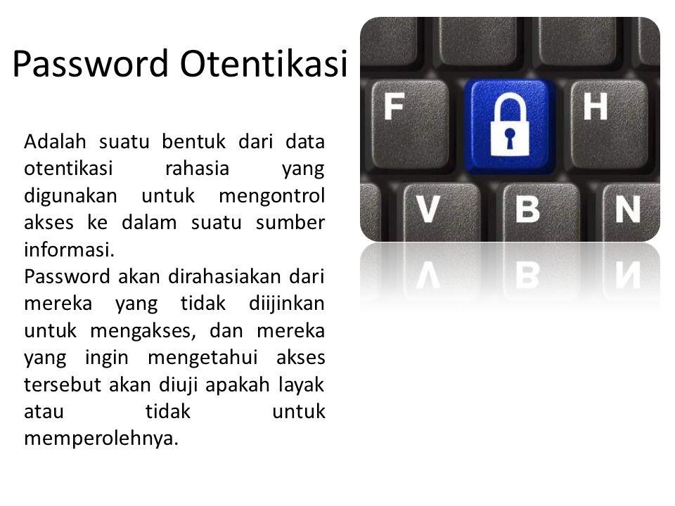 Password Otentikasi Adalah suatu bentuk dari data otentikasi rahasia yang digunakan untuk mengontrol akses ke dalam suatu sumber informasi. Password a