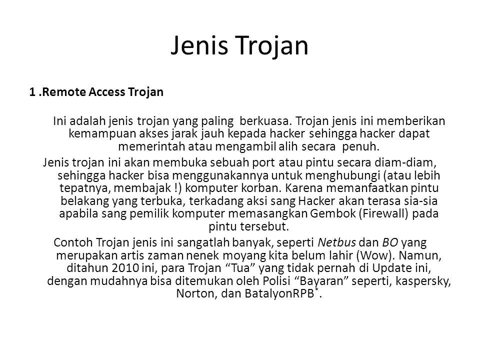 Jenis Trojan 1.Remote Access Trojan Ini adalah jenis trojan yang paling berkuasa. Trojan jenis ini memberikan kemampuan akses jarak jauh kepada hacker