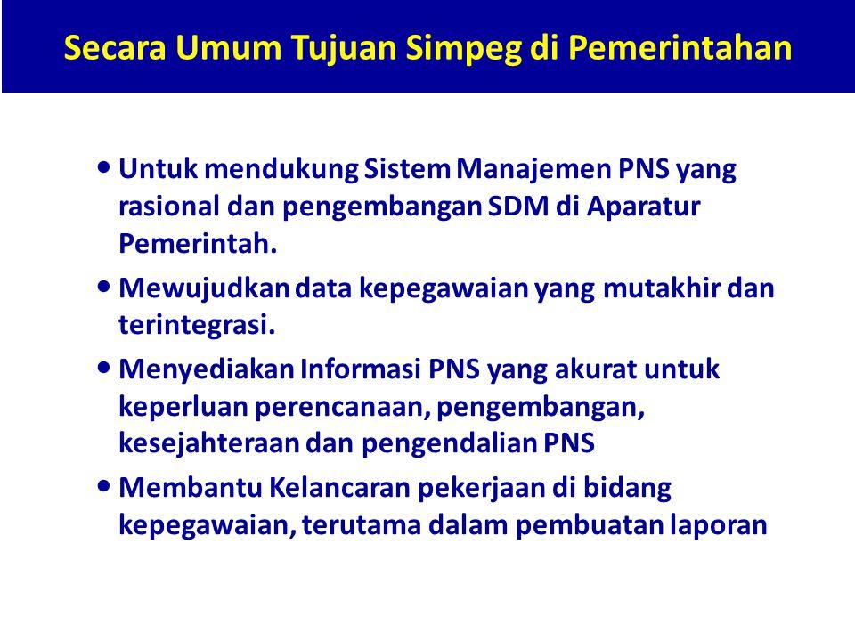 Secara Umum Tujuan Simpeg di Pemerintahan  Untuk mendukung Sistem Manajemen PNS yang rasional dan pengembangan SDM di Aparatur Pemerintah.  Mewujudk