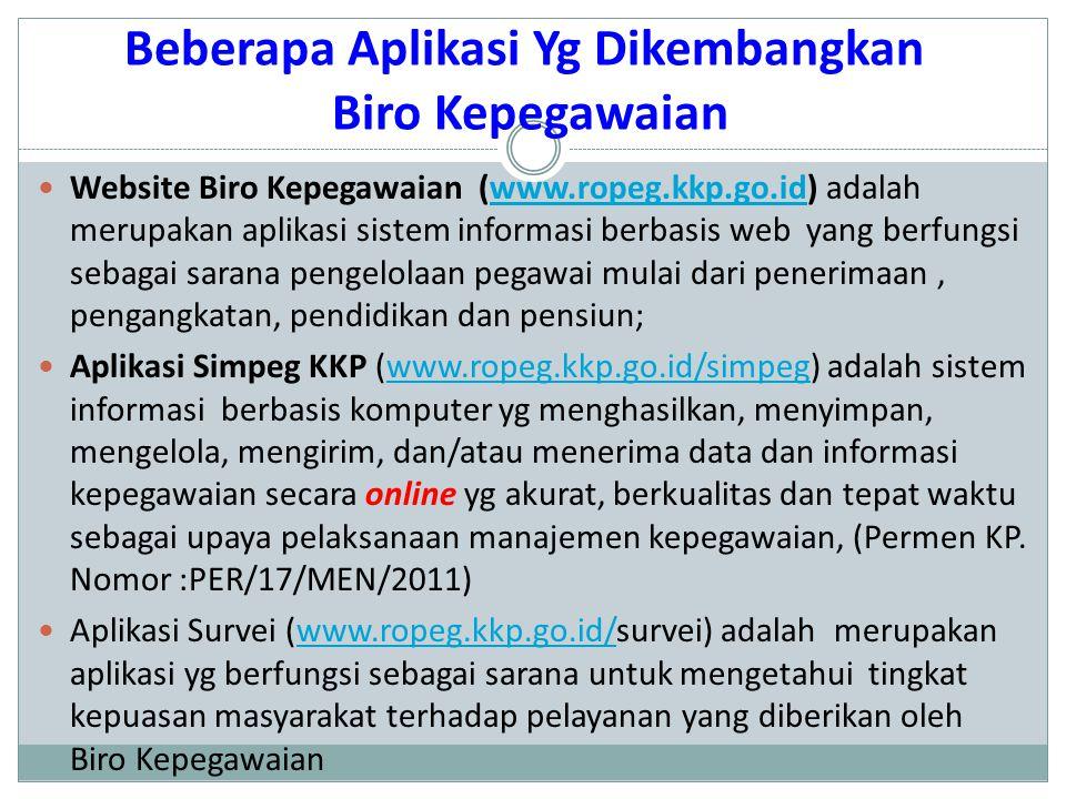 Beberapa Aplikasi Yg Dikembangkan Biro Kepegawaian  Website Biro Kepegawaian (www.ropeg.kkp.go.id) adalah merupakan aplikasi sistem informasi berbasi