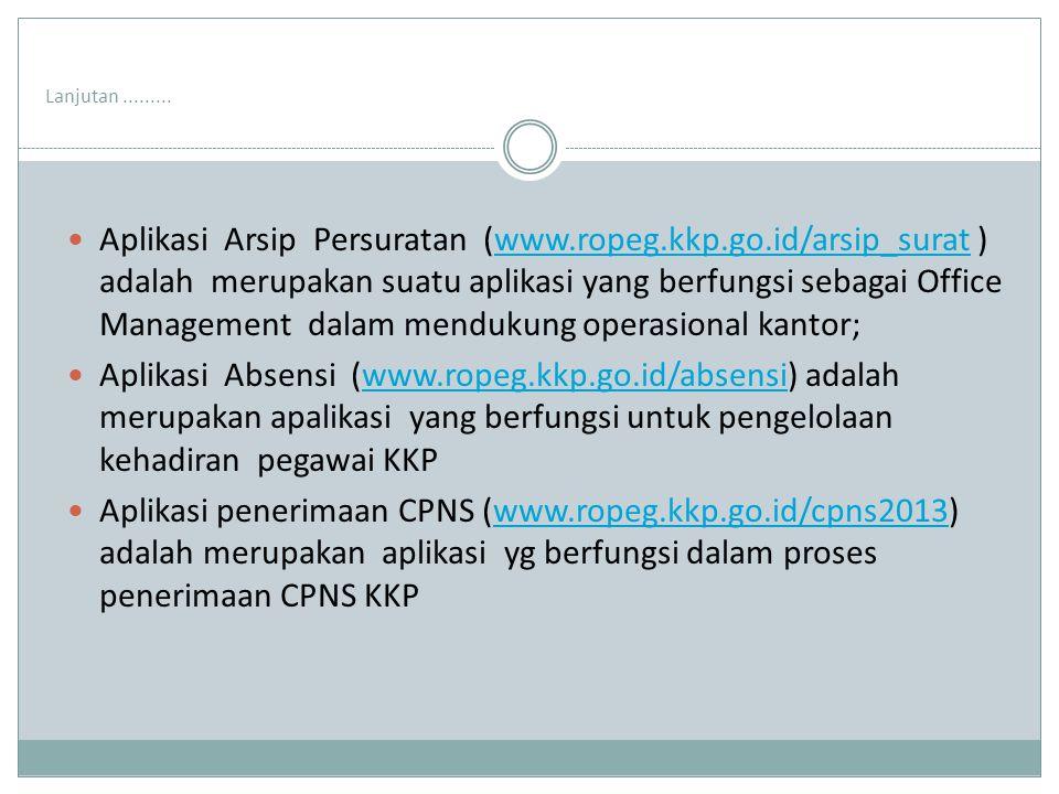 Lanjutan.........  Aplikasi Arsip Persuratan (www.ropeg.kkp.go.id/arsip_surat ) adalah merupakan suatu aplikasi yang berfungsi sebagai Office Managem