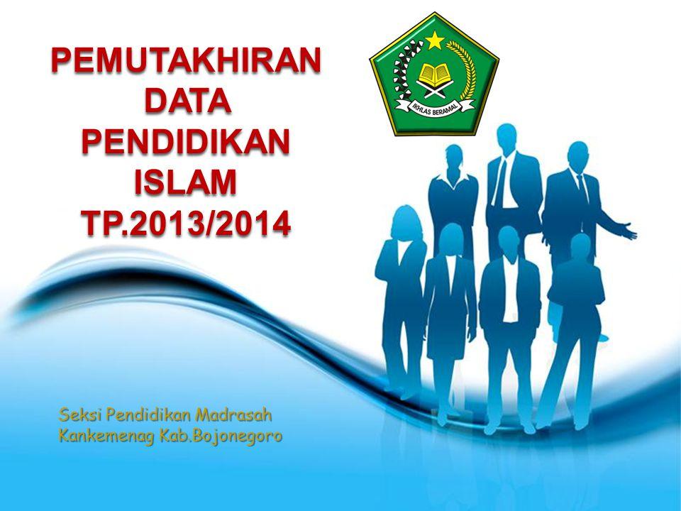 Page 1 PEMUTAKHIRAN DATA PENDIDIKAN ISLAM TP.2013/2014 Seksi Pendidikan Madrasah Kankemenag Kab.Bojonegoro