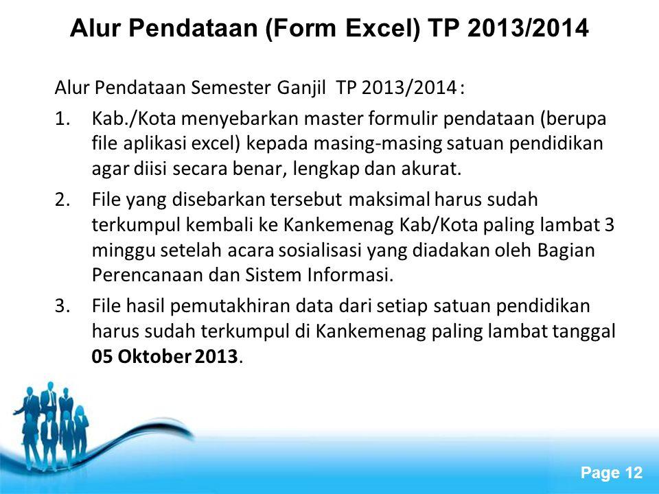 Page 12 Alur Pendataan (Form Excel) TP 2013/2014 Alur Pendataan Semester Ganjil TP 2013/2014 : 1.Kab./Kota menyebarkan master formulir pendataan (beru