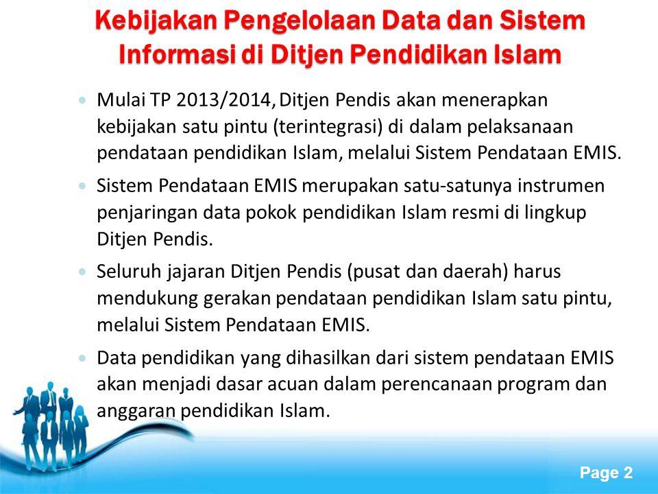 Page 2 Kebijakan Pengelolaan Data dan Sistem Informasi di Ditjen Pendidikan Islam  Mulai TP 2013/2014, Ditjen Pendis akan menerapkan kebijakan satu p