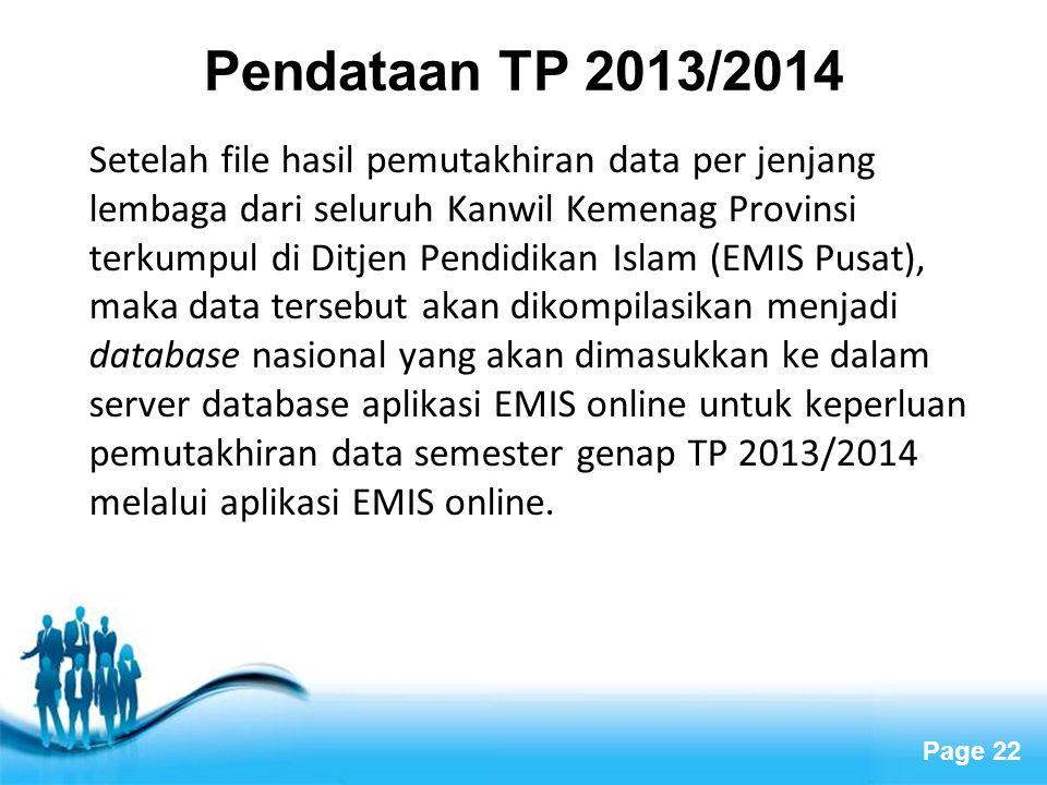 Page 22 Pendataan TP 2013/2014 Setelah file hasil pemutakhiran data per jenjang lembaga dari seluruh Kanwil Kemenag Provinsi terkumpul di Ditjen Pendi